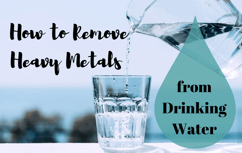 How to Remove Heavy Metals from Drinking Water