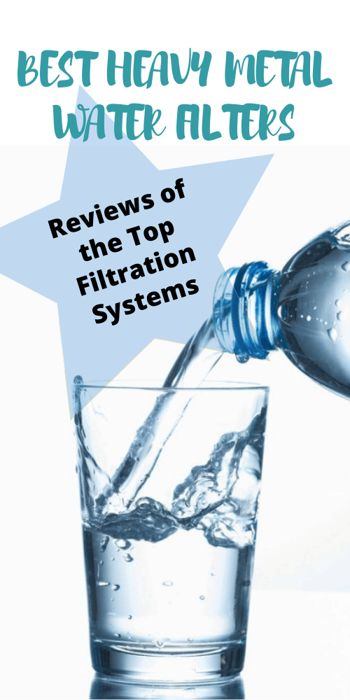 Read my reviews of the best heavy metal water filters.