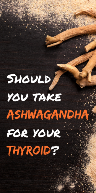 Ashwagandha is a herb that can treat your thyroid.